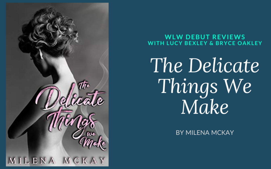 WLW Debut Review: The Delicate Things We Make by Milena McKay